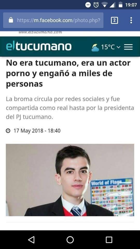 Text - 19:07 https://m.facebook.com/photo.php? 2 www.ettucumano.com eltucumano 15°C - = No era tucumano, era un actor porno y engañó a miles de personas La broma circula por redes sociales y fue compartida como real hasta por la presidenta del PJ tucumano. O 17 May 2018 - 18:40 World of Flags O