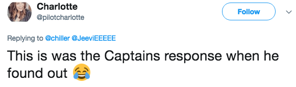 Text - Charlotte Follow @pilotcharlotte Replying to @chiller @JeeviEEEEE This is was the Captains response when he found out