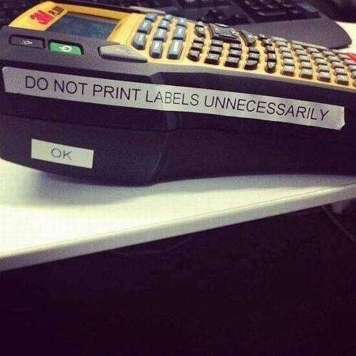 Pic of a label-maker that says not to print unnecessary labels