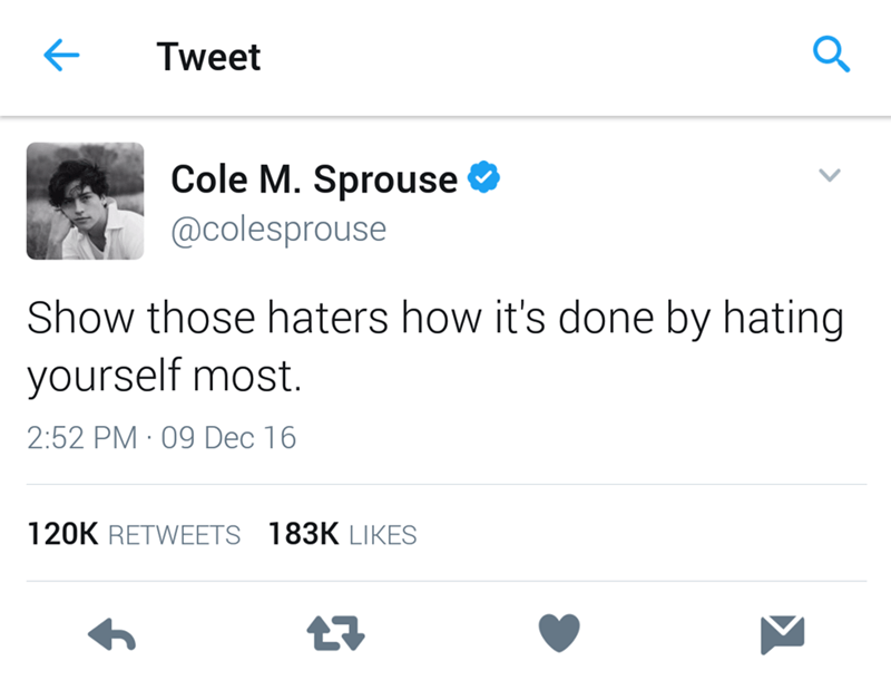 Text - Tweet Cole M. Sprouse @colesprouse Show those haters how it's done by hating yourself most 2:52 PM 09 Dec 16 120K RETWEETS 183K LIKES
