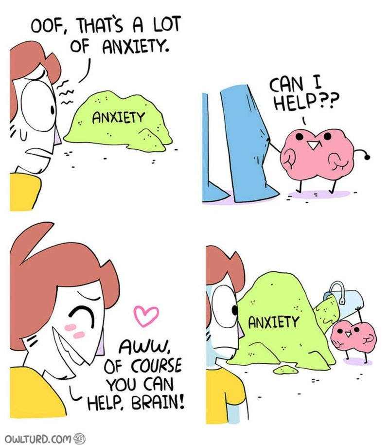 Cartoon - OOF, THATS A LOT OF ANXIETY CAN I HELP?? ANXIETY ANXIETY AWW OF COURSE YOU CAN HELP, BRAIN! OWLTURD.COM