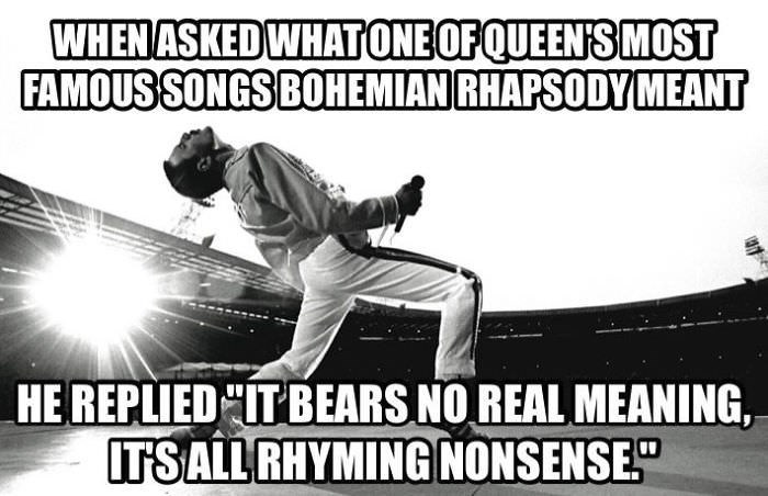 Font - WHENASKED WHATONEOF QUEEN'SMOST FAMOUS SONGS BOHEMIAN RHAPSODY MEANT HE REPLIED IT BEARS NO REAL MEANING, ITSALL RHYMING NONSENSE""