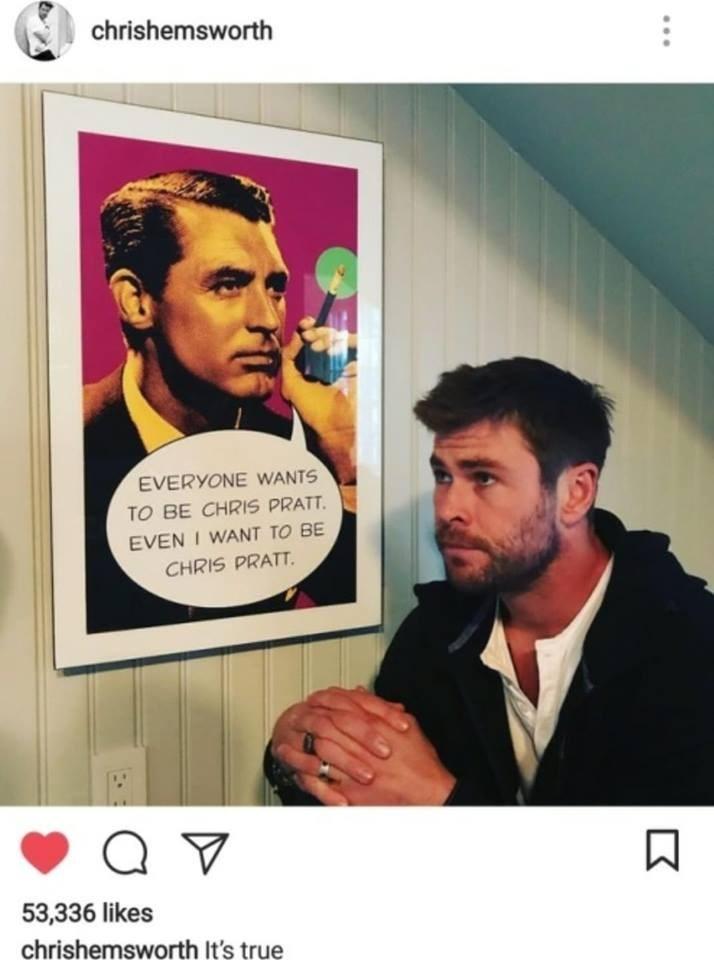 meme - Photography - chrishemsworth EVERYONE WANTS TO BE CHRIS PRATT. EVEN I WANT TO BE CHRIS PRATT. 53,336 likes chrishemsworth It's true