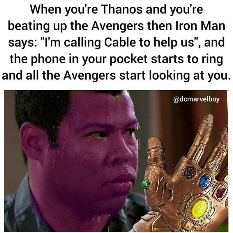 """meme - Forehead - When you're Thanos and you're beating up the Avengers then Iron Man says: """"I'm calling Cable to help us"""", and the phone in your pocket starts to ring and all the Avengers start looking at you @dcmarvelboy"""