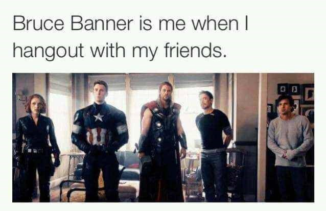 meme - Text - Bruce Banner is me when I hangout with my friends.