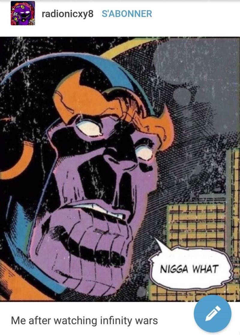 meme - Comics - radionicxy8 S'ABONNER NIGGA WHAT Me after watching infinity wars