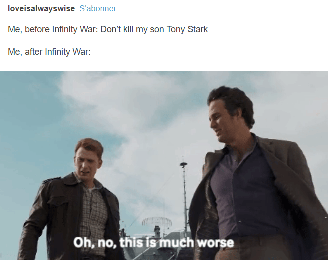 meme - Gentleman - loveisalwayswise S'abonner Me, before Infinity War: Don't kill my son Tony Stark Me, after Infinity War: Oh, no, this is much worse