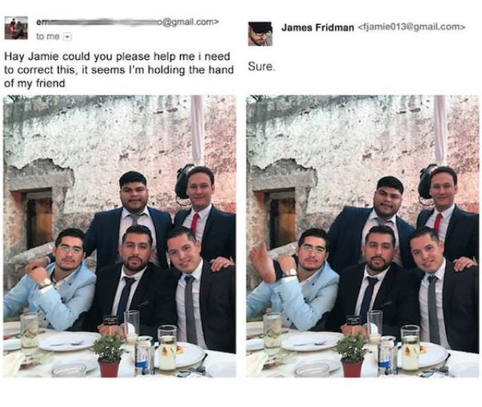 People - o@gmail.com> James Fridman <fjamie013@gmail.com> to me Hay Jamie could you please help me i need to correct this, it seems I'm holding the hand of my friend Sure