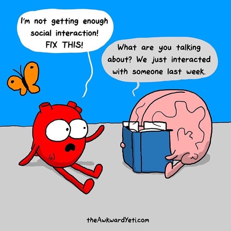 Cartoon - I'm not getting enough social interaction! FIX THIS! What are you talking about? We just interacted with someone last week theAwkwardYeti.com