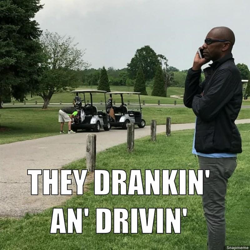 Grass - THEY DRANKIN AN DRIVIN Snapmeme