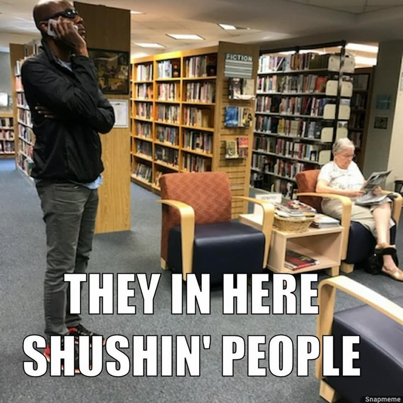 Library - FICTION THEY IN HERE SHUSHIN' PEOPLE Snapmeme