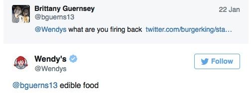 Text - Brittany Guernsey @bguerns13 22 Jan @Wendys what are you firing back twitter.com/burgerking/sta... Wendy's @Wendys Follow @bguerns13 edible food