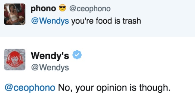 Text - phono @ceophono @Wendys you're food is trash Wendy's @Wendys @ceophono No, your opinion is though