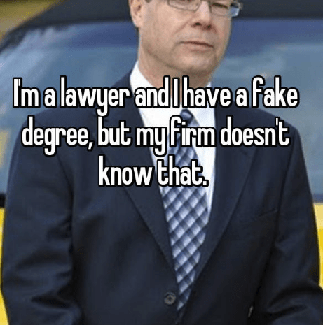 Text - Imalawyerandhave a fake degree, but my firm doesnt know that