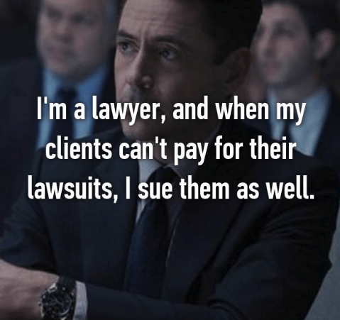 Photo caption - I'm a lawyer, and when my clients can't pay for their lawsuits, I sue them as well.