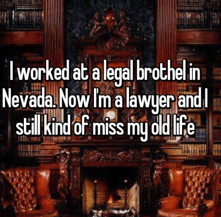 Fireplace - lworked at a legal brothel in wyer and Nevada.Now Im a lav stil kind of miss my old life