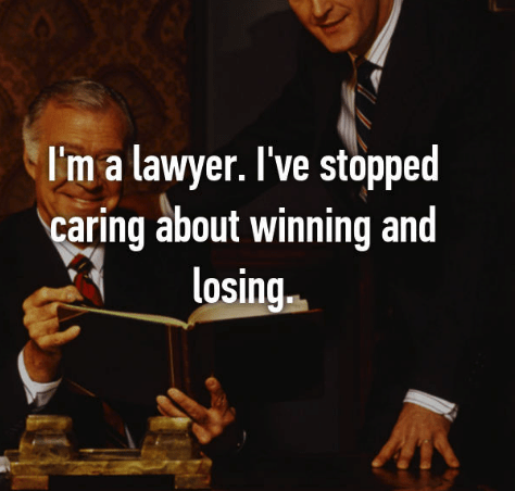 Text - I'm a lawyer. I've stopped caring about winning and losing