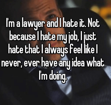 Text - Im a lawyer and I hate it. Not my job, just be cause Thate hate that lalways feel ikel never, ever have any idea what Im doin.