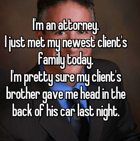 Text - Im an attorney. just met my newest client's family Loday Im pretty sure my client's brother gave me head in the back of his car last night.