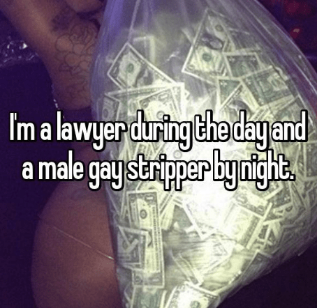 Text - Im a lawyer durting the day and a male gay stripper byrighe