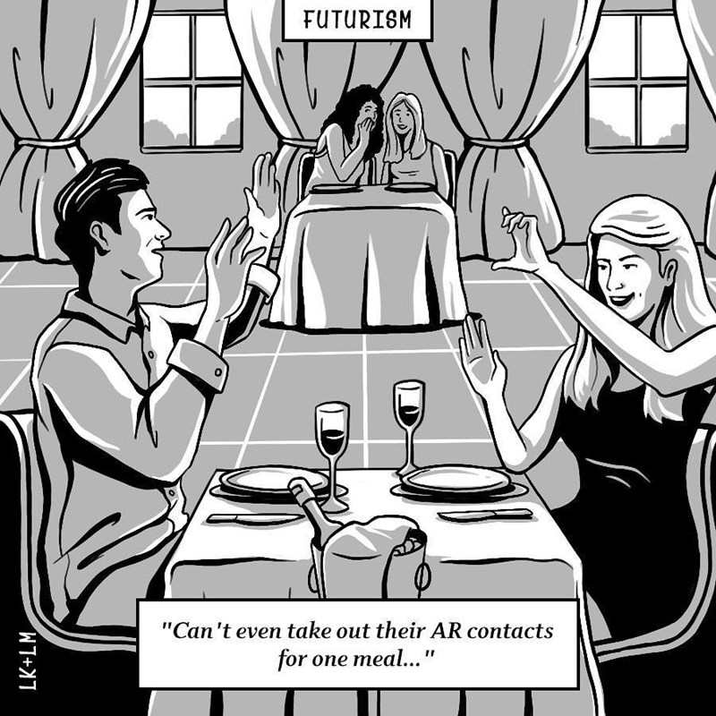 """Cartoon - FUTURISM """"Can 't even take out their AR contacts for one meal... LK+LM"""
