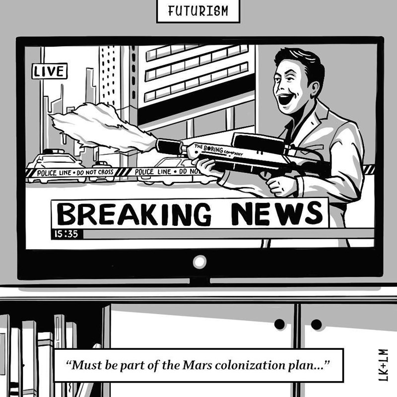 """Cartoon - FUTURISM LIVE THE BORING comPANY POLICE LINE DD NO POLICE LINE DO NOT CROSS BREAKING NEWS IS:35 """"Must be part of the Mars colonization plan..."""" LK+LM"""