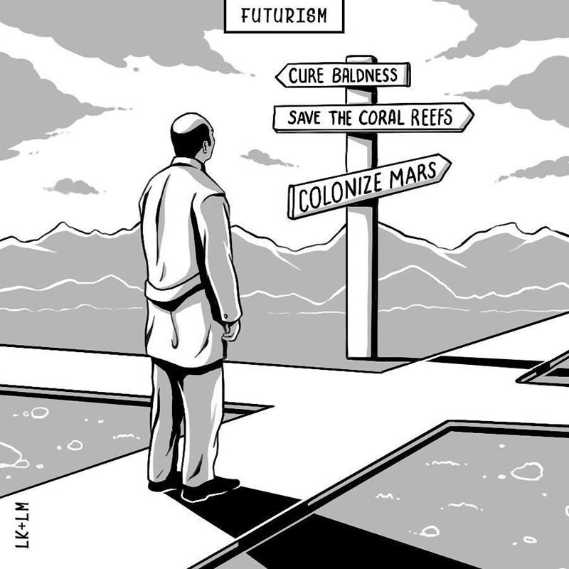 Cartoon - FUTURISM CURE BALDNESS SAVE THE CORAL REEFS COLONIZE MARS LK+LM