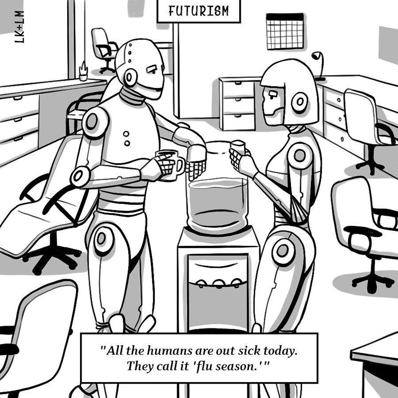 """Cartoon - FUTURISM TO """"All the humans are out sick today. They call it 'flu season."""