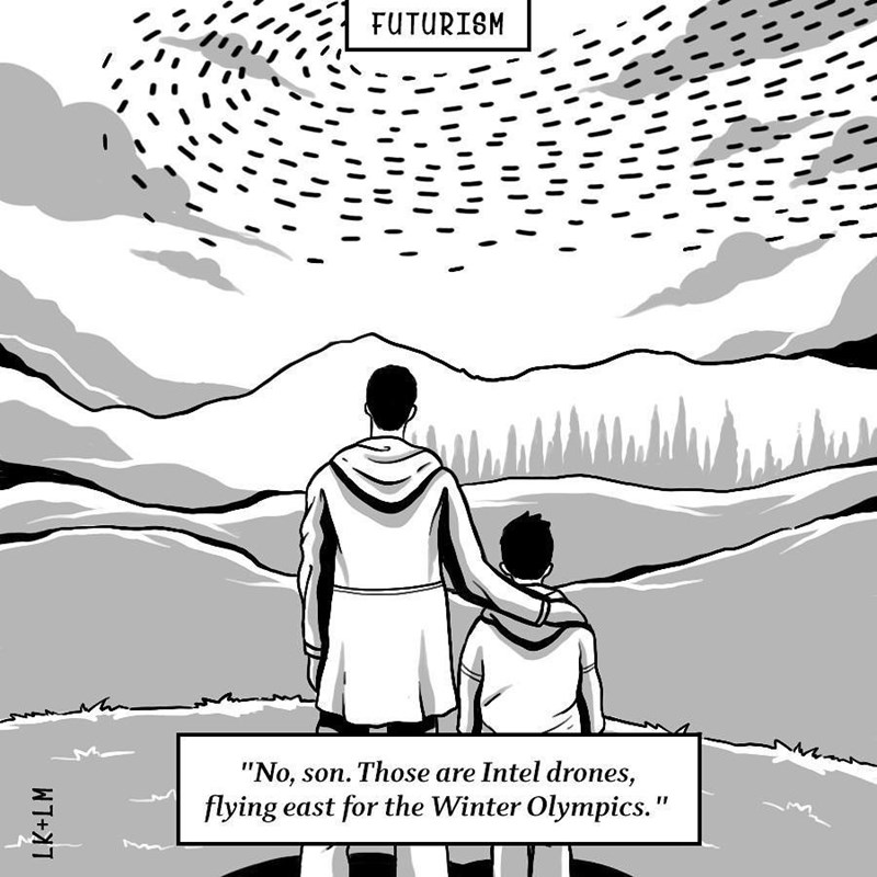 """Cartoon - FUTURISM son. Those are Intel drones, """"No, flying east for the Winter Olympics."""""""