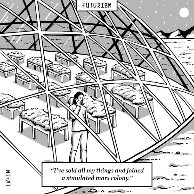 """Text - FUTURISM """"I've sold all my things and joined a simulated mars colony."""" LK+LM"""