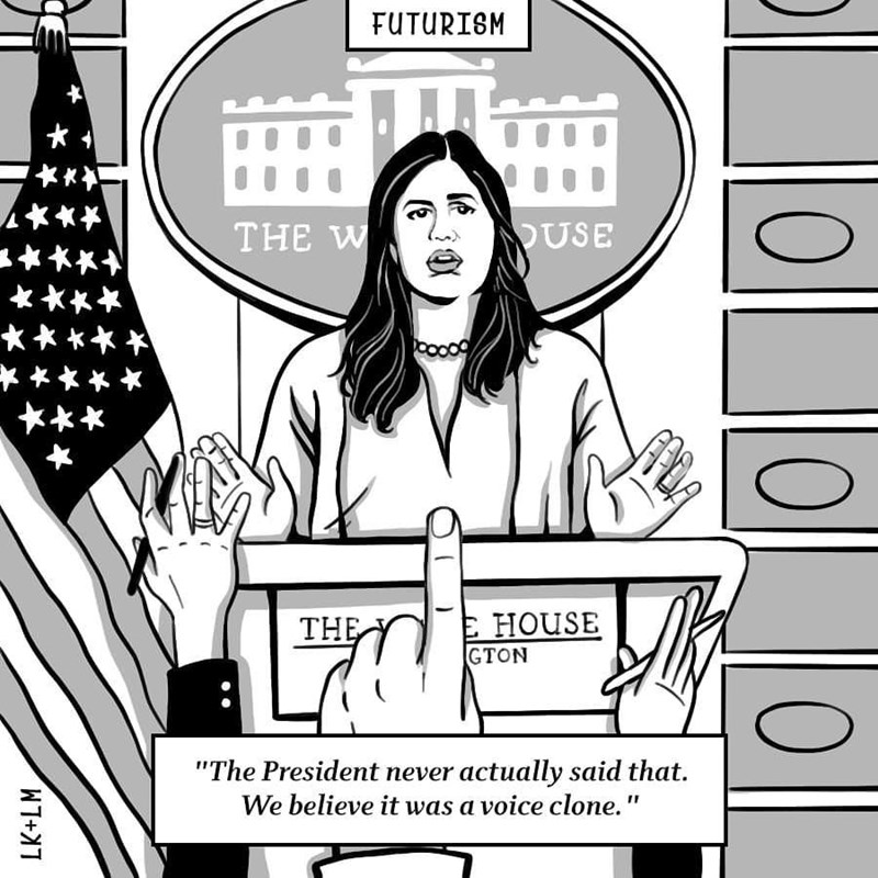 """Cartoon - FUTURISM THE W USE ** *** E HOUSE GTON THE """"The President never actually said that. We believe it was a voice clone."""" 0"""