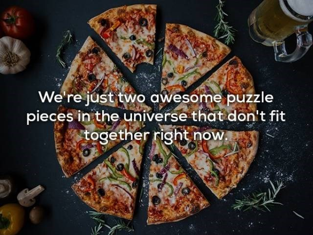 Cuisine - We're just two awesome puzzle pieces in the universe that don't fit together right now