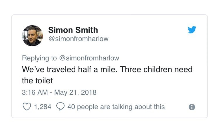 Text - Simon Smith @simonfromharlow Replying to @simonfromharlow We've traveled half a mile. Three children need the toilet 3:16 AM - May 21, 2018 40 people are talking about this 1,284