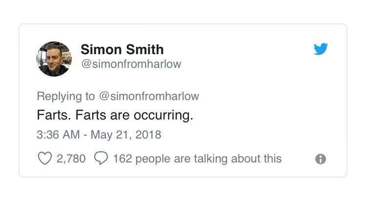 Text - Simon Smith @simonfromharlow Replying to @simonfromharlow Farts. Farts are occurring. 3:36 AM - May 21, 2018 2,780162 people are talking about this