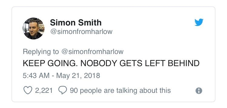 Text - Simon Smith @simonfromharlow Replying to @simonfromharlow KEEP GOING. NOBODY GETS LEFT BEHIND 5:43 AM May 21, 2018 90 people are talking about this 2,221