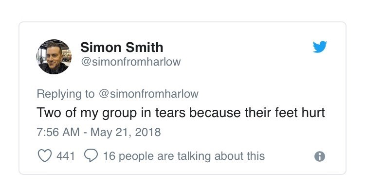 Text - Simon Smith @simonfromharlow Replying to @simonfromharlow Two of my group in tears because their feet hurt 7:56 AM - May 21, 2018 441 16 people are talking about this