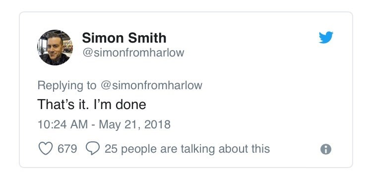 Text - Simon Smith @simonfromharlow Replying to @simonfromharlow That's it. I'm done 10:24 AM - May 21, 2018 25 people are talking about this 679