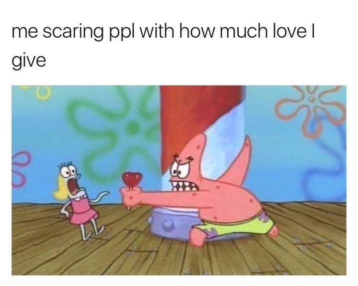 spongebob meme about scaring people with your love