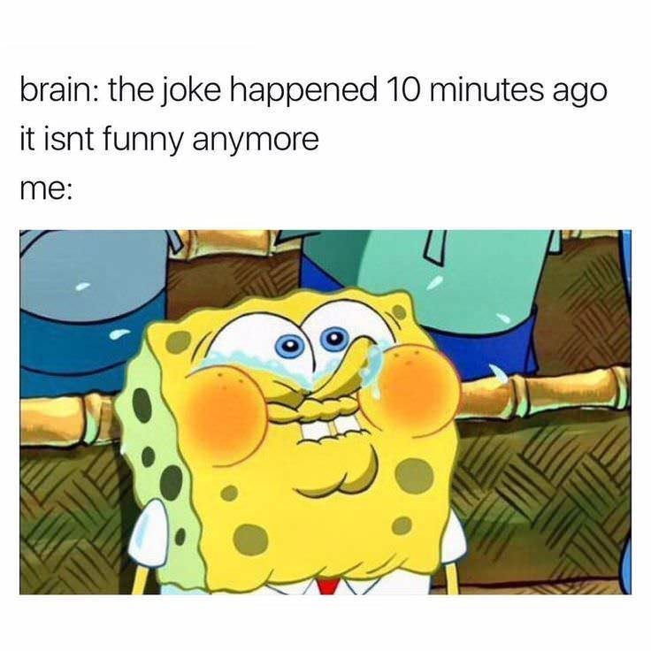 spongebob meme about still laughing about a joke 10 minutes later