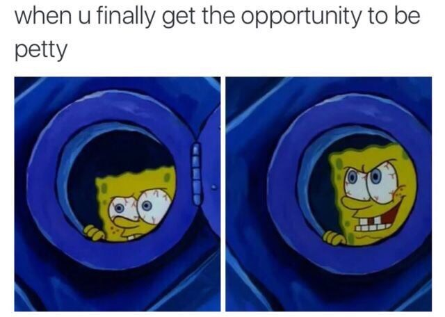 spongebob meme about having the opportunity to be petty