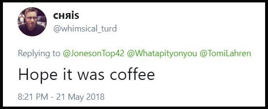 """Hope it was coffee"""