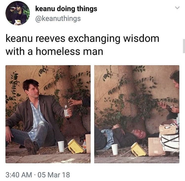"""""""Keanu Reeves exchanging wisdom with a homeless man"""""""