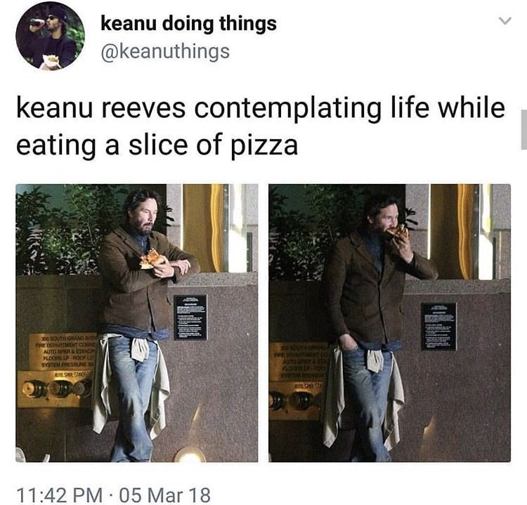 """Keanu Reeves contemplating life while eating a slide of pizza"""