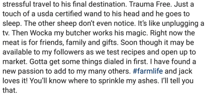 Text - stressful travel to his final destination. Trauma Free. Just a touch of a usda certified wand to his head and he goes to sleep. The other sheep don't even notice. It's like unplugging a tv. Then Wocka my butcher works his magic. Right now the meat is for friends, family and gifts. Soon though it may be available to my followers as we test recipes and open up to market. Gotta get some things dialed in first. I have found a new passion to add to my many others. #farmlife and jack loves it!