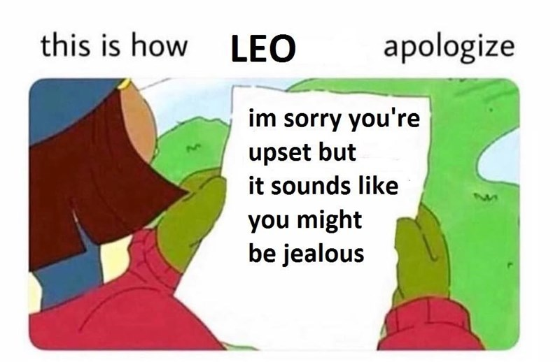 Meme of how Leo apologizes by saying you are just jealous