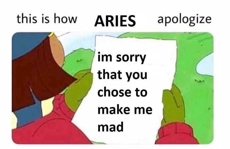 meme about how aries apologize by sorry that you chose to make me mad
