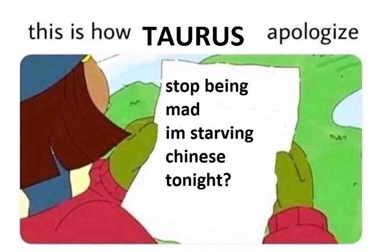 meme of how Taurus apologizes but suggesting food