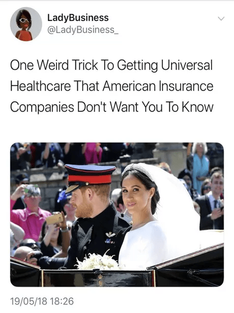Funny meme about hwo to get universal healthcare, royal wedding, meghan markle, prince harry.