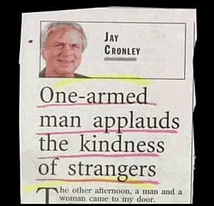 Text - JAY CRONLEY One-armed man applauds the kindness of strangers T he other afternoon, a man and a woman came to my door.