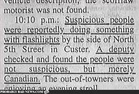 Text - motorist was not found 10:10 p.m Suspicious people were reportedly doing something with flashlights by the side of North 5th Street in Custer, A deputy checked and found the people were suspicious Canadian. The out-of-towners were but merely not enioving an avening etroll PROBABLY RAD NEWS.COM